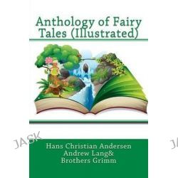Anthology of Fairy Tales (Illustrated) by Hans Christian Andersen, 9780984409891.