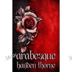 Arabesque by Hayden Thorne, 9781494874490.