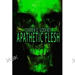 Apathetic Flesh by Darren O Godfrey, 9781927112458.