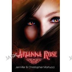 Arianna Rose by Jennifer Martucci, 9781481106948.