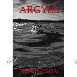 Argyle by MR Martin J King, 9781481847438.