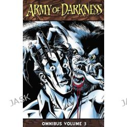 Army of Darkness Omnibus, Volume 3 by Pablo Marcos, 9781606903971.