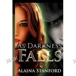 As Darkness Falls by Alaina Stanford, 9781481071154.