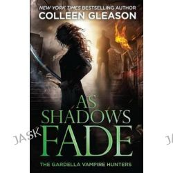 As Shadows Fade, The Gardella Vampire Hunters, 5 by Colleen Gleason, 9781931419741.