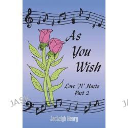 As You Wish, Love 'n' Hearts Part Two by Jacleigh Henry, 9780741484666.