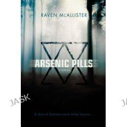 Arsenic Pills, Stories by Raven McAllister, 9780595488636.