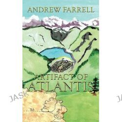 Artifact of Atlantis by Andrew J. Farrell, 9781452096766.