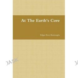 At The Earth's Core by Edgar Rice Burroughs, 9780578020365.
