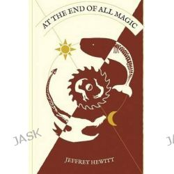 At the End of All Magic by Jeffrey Hewitt, 9781495963230.