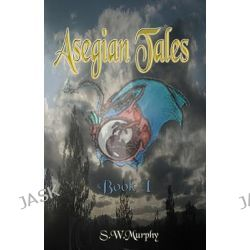 Asegian Tales, May the Seeking, Bring Acceptance by S W Murphy, 9781450595384.