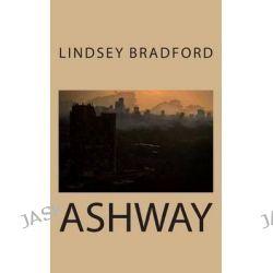 Ashway by Lindsey Bradford, 9781497301870.