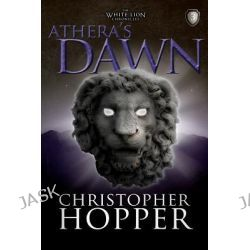 Athera's Dawn, The White Lion Chronciles, Book 3 by Christopher Hopper, 9781467932677.