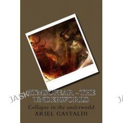 Atmsofear - The Underworld, Collapse in the Underworld by Ariel Marcelo Gastaldi, 9781500770877.