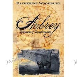 Aubrey, Remnants of Transformation by Katherine Woodbury, 9781502388292.