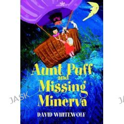 Aunt Puff and Missing Minerva by David Whitewolf, 9780595666737.