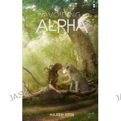 Avoiding Alpha, Alpha Girl by Aileen Erin, 9780989405065.