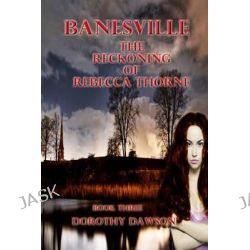 Banesville (Book 3), The Reckoning of Rebecca by Dorothy Dawson, 9781503079540.