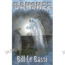 Banshee by Bill Le Bassi, 9781910104446.