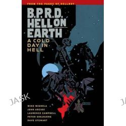B.P.R.D. Hell on Earth Volume 7, A Cold Day in Hell by John Arcudi, 9781616551995.