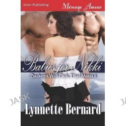Babies for Nikki [Beckett's Wolf Pack, Triad Mates 2] (Siren Publishing Menage Amour), Beckett's Wolf Pack, Triad Mates by Lynnette Bernard, 9781622418909.