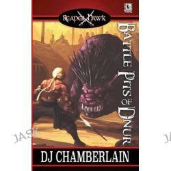 Battle Pits of D'Nur by D J Chamberlain, 9780992569419.