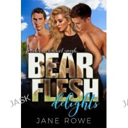 Bear Flesh Delights, A Paranormal Threesome Romance for Adults by Jane Rowe, 9781523905096.