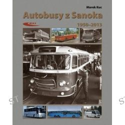 Autobusy z Sanoka 1950-2013 - Marek Kuc