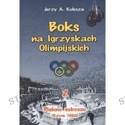 Boks na Igrzyskach Olimpilskich 2. Piękno sukcesu - Jerzy A. Kulesza