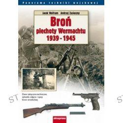 Broń piechoty Wehrmachtu 1939-1945 - Jacek Wolfram, Andrzej Zasieczny