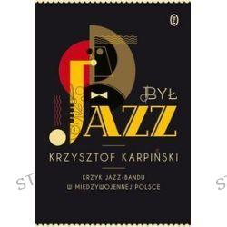 Był jazz. Krzyk jazz-bandu w międzywojennej Polsce (druk/CD) - Krzysztof Karpiński
