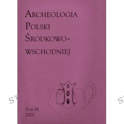 Archeologia polski środkowowschodniej t. IX 2007