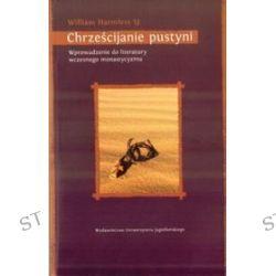 Chrześcijanie pustyni. Wprowadzenie do literatury wczesnego monastycyzmu - William Harmless SJ