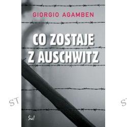 Co zostaje z Auschwitz - Giorgio Agamben