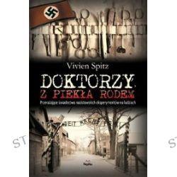 Doktorzy z piekła rodem. Przerażające świadectwo nazistowskich eksperymentów na ludziach - Vivien Spitz