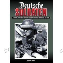 Deutsche Soldaten. Mundury, wyposażenie i osobiste przedmioty żołnierza niemieckiego 1939-1945 - A. Sáiz