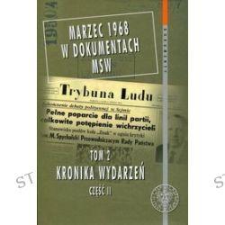 Dokumenty. Marzec 1968 w dokumentach MSW. Tom 2. Kronika wydarzeń. Część 2 - Paweł Tomasik