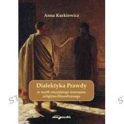 Dialektyka Prawdy w myśli rosyjskiego renesansu religijno-filozoficznego - Anna Kurkiewicz