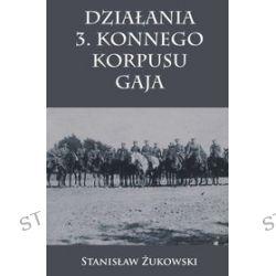 Działania 3. Konnego Korpusu Gaja - Stanisław Żukowski