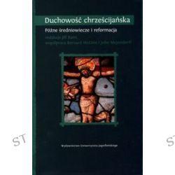 Duchowość chrześcijańska. Późne średniowiecze i reformacja - Bernard McGinn (red.), John Meyendorff (red.), Jill Raitt (red.)