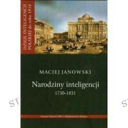 Dzieje inteligencji polskiej do roku 1918. Tom 1. Narodziny inteligencji 1750-1831 - Maciej Janowski