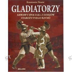 Gladiatorzy krwawy spektakl z dziejów starożytnego Rzymu - Konstantin Nosow