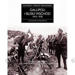 Gallipoli i Bliski Wschód 1914-1918. Historia Pierwszej Wojny Światowej - Edward J. Erickson, Dennis Showalter