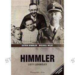 Himmler. Listy ludobójcy - Katrin Himmler, Michael Wildt