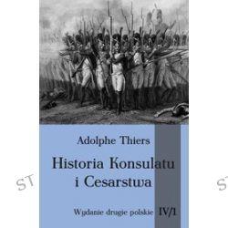 Historia Konsulatu i Cesarstwa. Tom 4. Część 1 - Adolphe Thiers