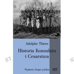 Historia Konsulatu i Cesarstwa. Tom 2. Część 2 - Adolphe Thiers