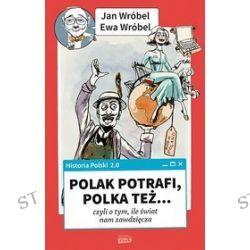 Historia Polski 2.0. Polak potrafi, Polka też... czyli o tym, ile świat nam zawdzięcza - Jan Wróbel, Ewa Wróbel