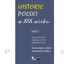 Historie Polski w XIX wieku. Tom 1. Kominy, ludzie i obłoki: modernizacja i kultura