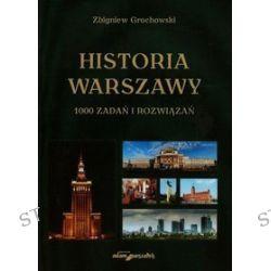 Historia Warszawy 1000 zadań i rozwiązań - Zbigniew Grochowski