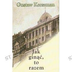 Jak ginąć, to razem - Gustaw Kerszman