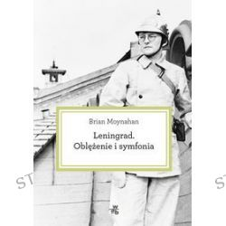 Leningrad. Oblężenie i symfonia - Brian Moynahan